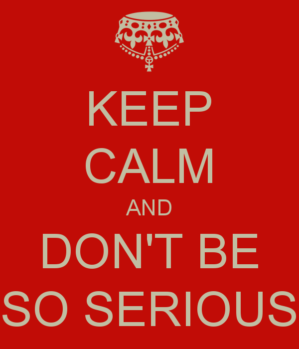 keep-calm-and-don-t-be-so-serious-7