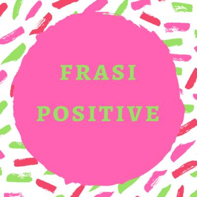 Frasi positive: cosa sono e come possono aiutarci ad essere più felici