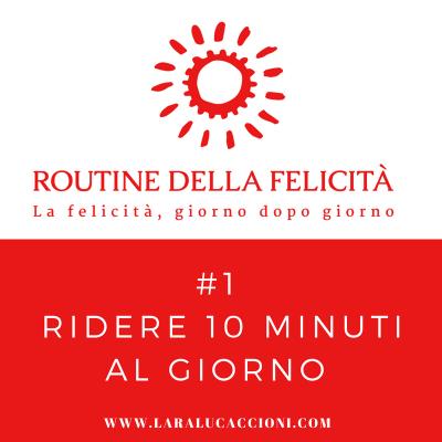Routine della felicità – #1 Ridere 10 minuti al giorno