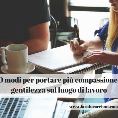 10 modi per portare più compassione e gentilezza sul luogo di lavoro