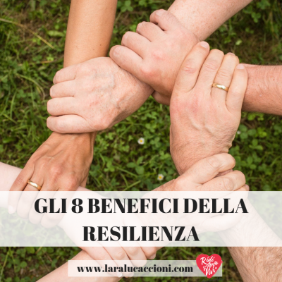 Gli 8 benefici della Resilienza