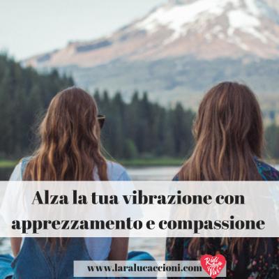 Alza la tua vibrazione con apprezzamento e compassione