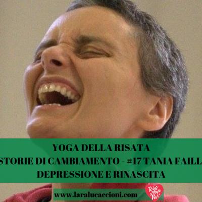 YOGA DELLA RISATA – STORIE DI CAMBIAMENTO – #17 TANIA FAILLA: DEPRESSIONE E RINASCITA