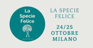 La Specie Felice | 24/25 ottobre, Milano @ THE HUB Hotel -Milano-