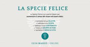 La Specie Felice | evento online - 13-14 marzo @ Online